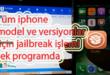 iphone tüm versiyon ve modelleri tek tıkla jailbreak yapma