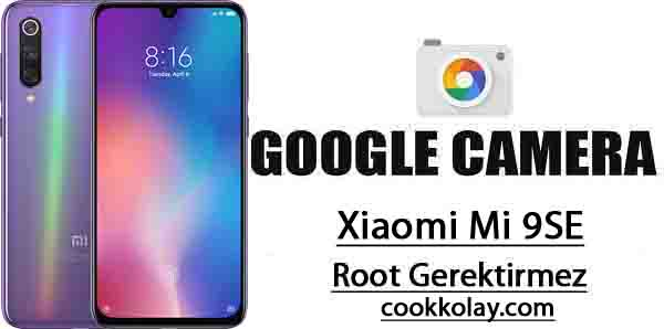 Xiaomi Mi9se Google Kamera indir – Rootsuz Gcam uygulaması
